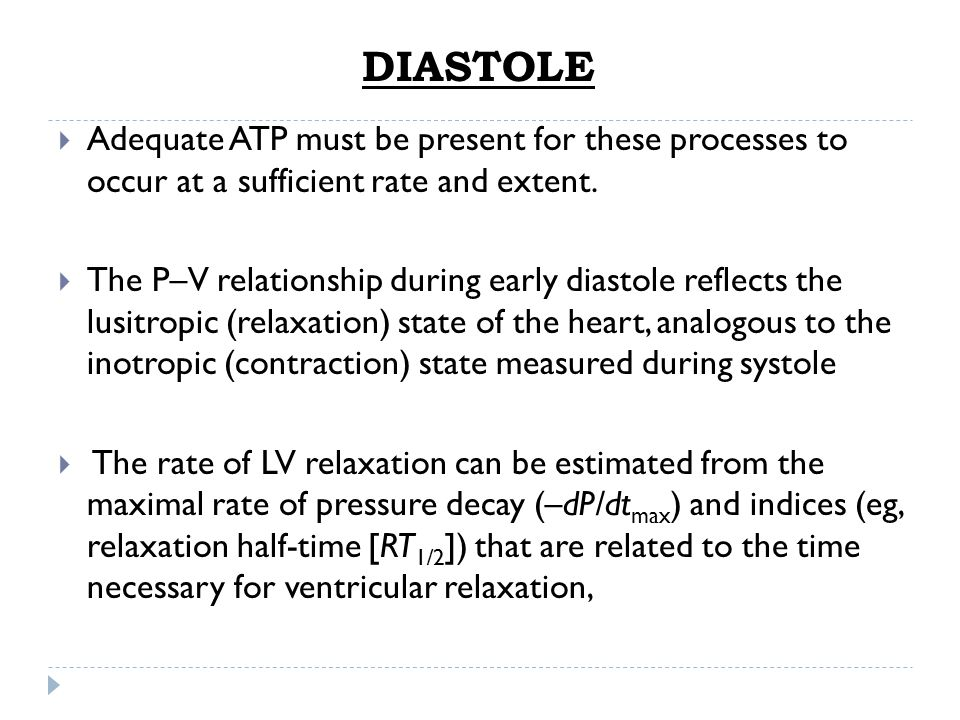 DIASTOLE Adequate ATP must be present for these processes to occur at a sufficient rate and extent.