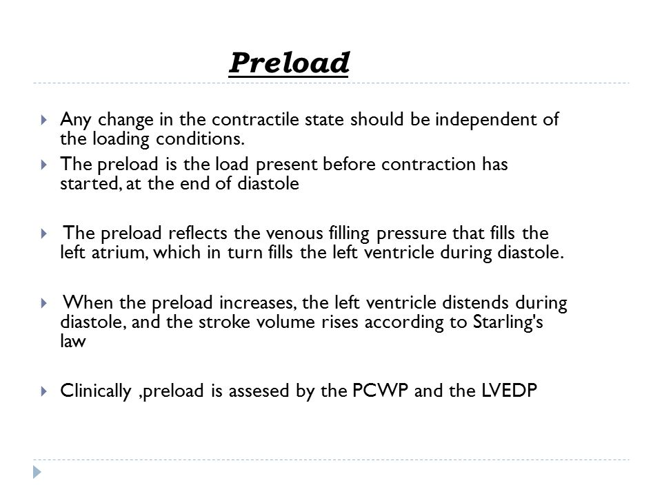 Preload Any change in the contractile state should be independent of the loading conditions.