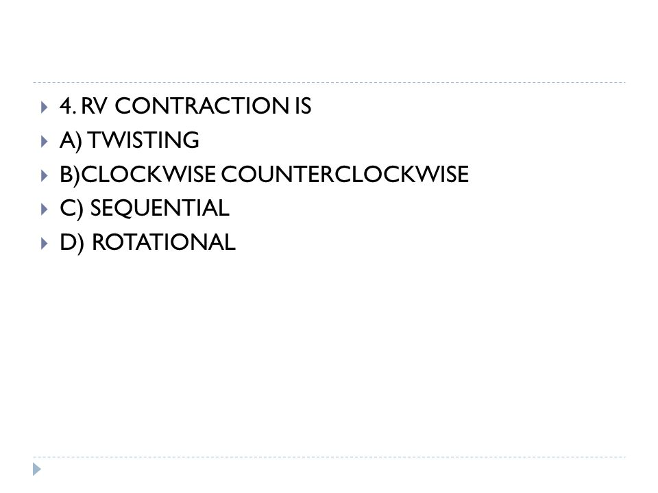 4. RV CONTRACTION IS A) TWISTING B)CLOCKWISE COUNTERCLOCKWISE C) SEQUENTIAL D) ROTATIONAL