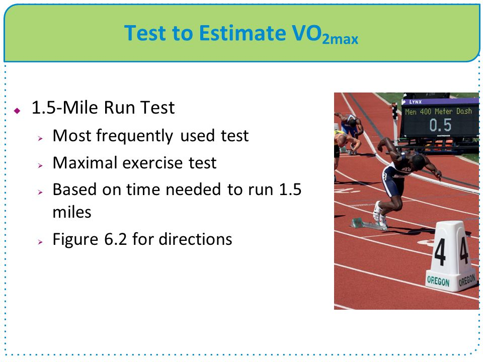 Test to Estimate VO2max 1.5-Mile Run Test Most frequently used test
