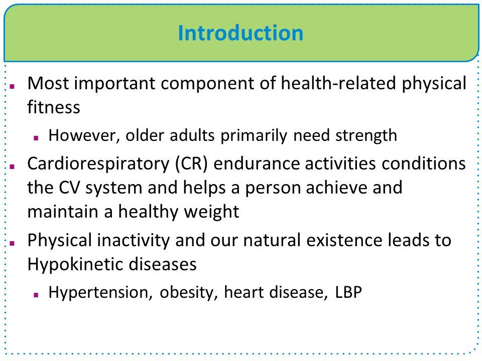 Introduction Most important component of health-related physical fitness. However, older adults primarily need strength.
