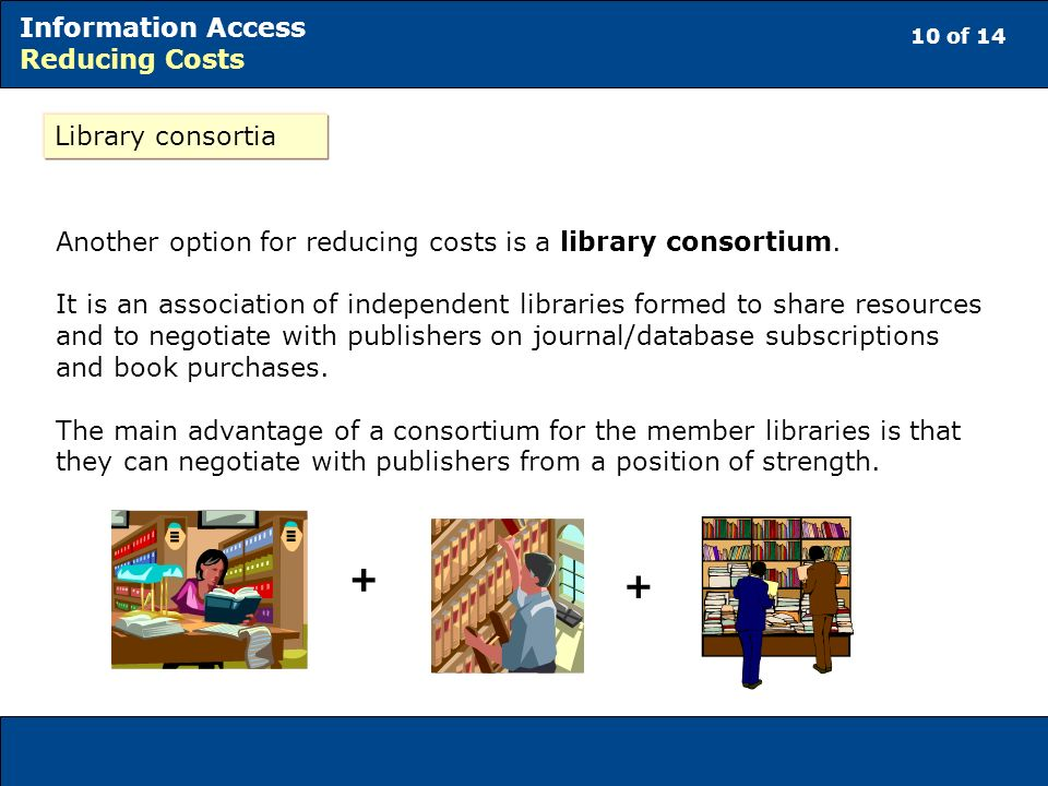 Library consortia Another option for reducing costs is a library consortium.