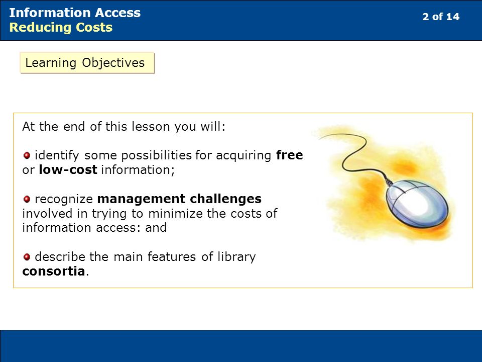 Learning Objectives At the end of this lesson you will: identify some possibilities for acquiring free or low-cost information;