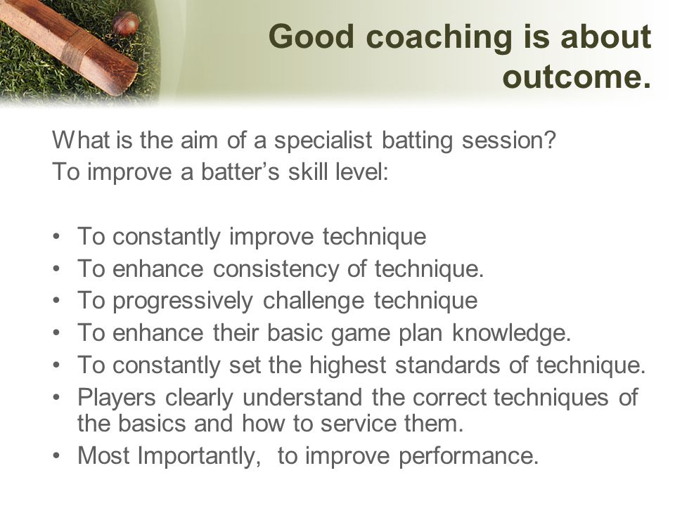 Good coaching is about outcome.