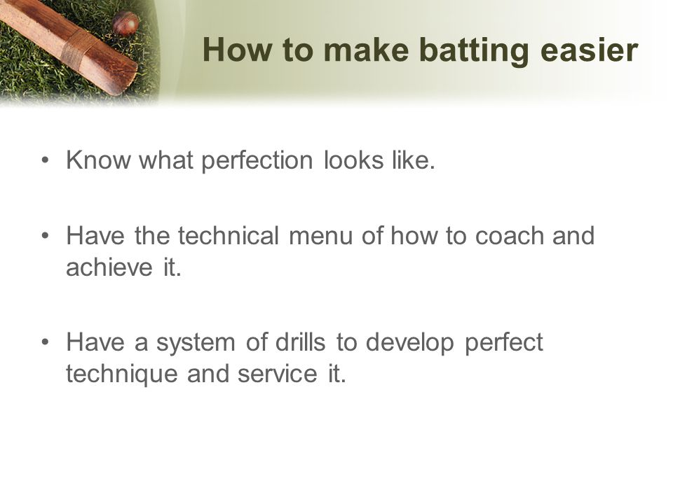 How to make batting easier