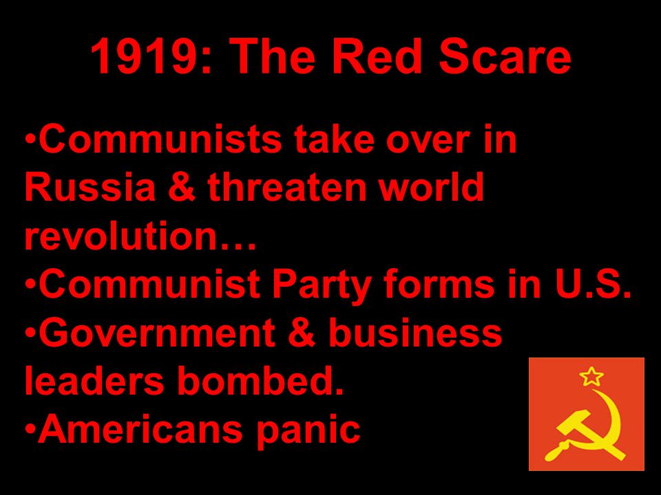 1919: The Red Scare Communists take over in Russia & threaten world revolution… Communist Party forms in U.S.