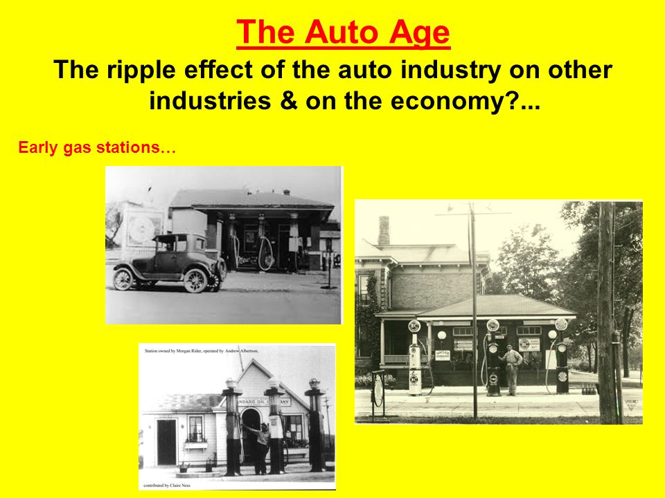 The Auto Age The ripple effect of the auto industry on other industries & on the economy ...