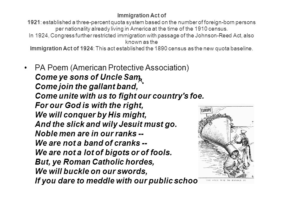 Immigration Act of 1921: established a three-percent quota system based on the number of foreign-born persons per nationality already living in America at the time of the 1910 census. In 1924, Congress further restricted immigration with passage of the Johnson-Reed Act, also known as the Immigration Act of 1924: This act established the 1890 census as the new quota baseline. A.