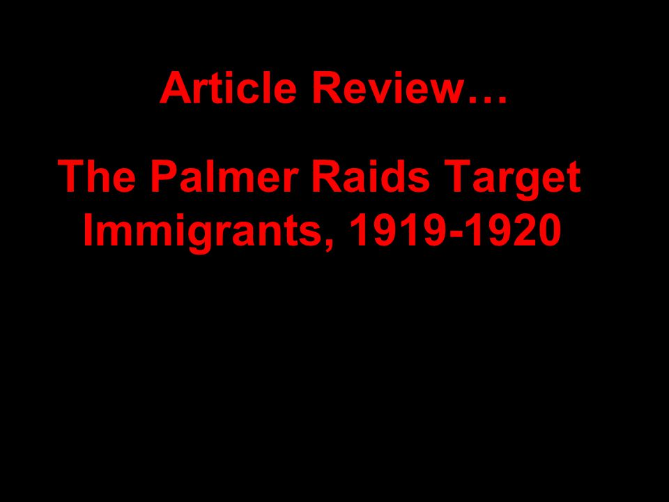 Article Review… The Palmer Raids Target Immigrants, 1919-1920