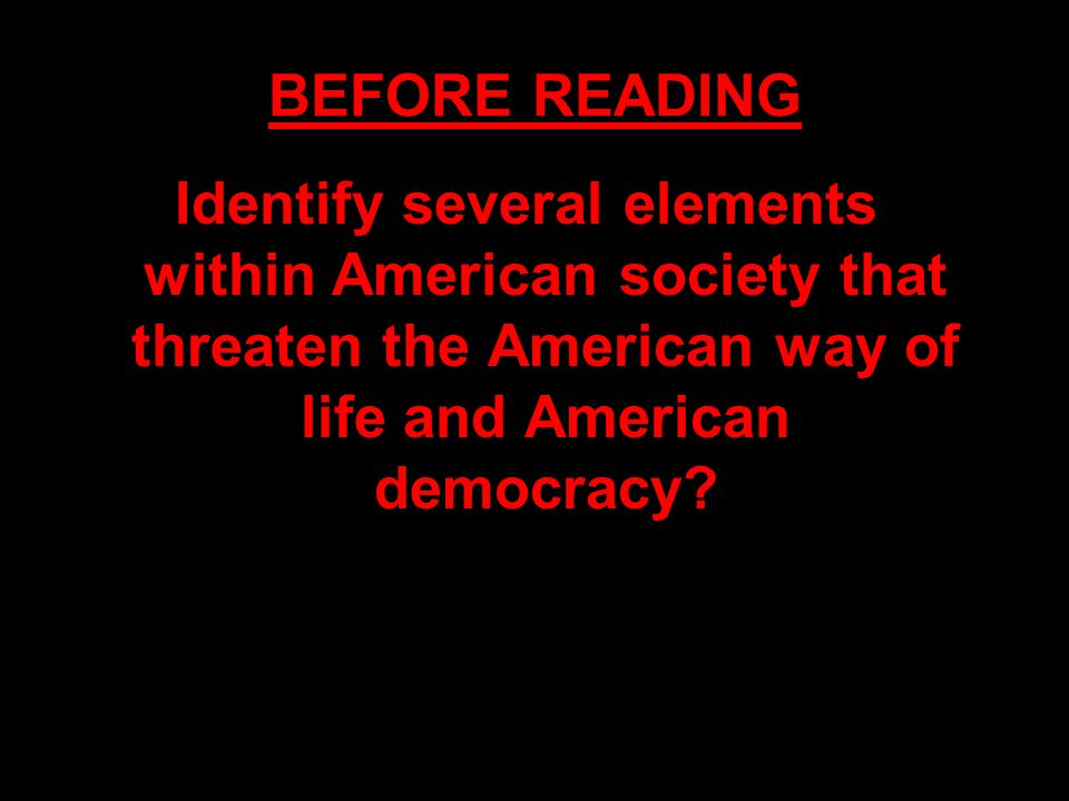 BEFORE READING Identify several elements within American society that threaten the American way of life and American democracy