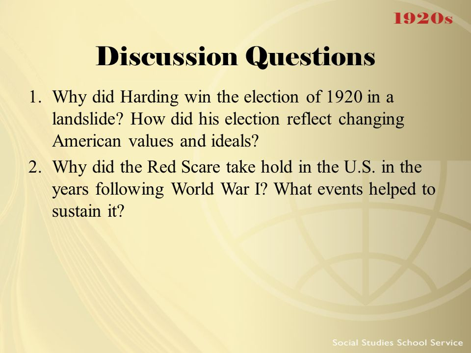 Discussion Questions Why did Harding win the election of 1920 in a landslide How did his election reflect changing American values and ideals
