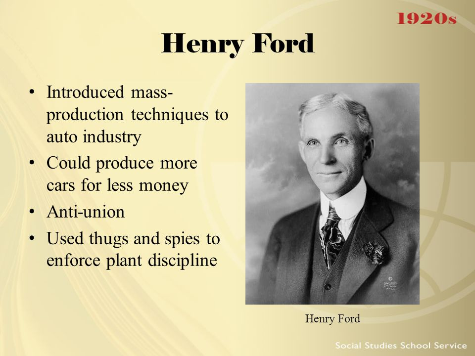 Henry Ford Introduced mass-production techniques to auto industry