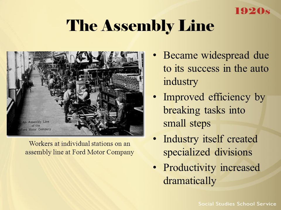 The Assembly Line Became widespread due to its success in the auto industry. Improved efficiency by breaking tasks into small steps.