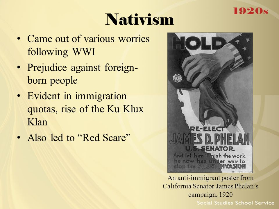 Nativism Came out of various worries following WWI