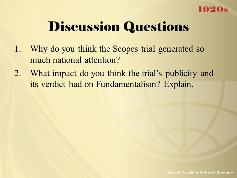 Discussion Questions Why do you think the Scopes trial generated so much national attention