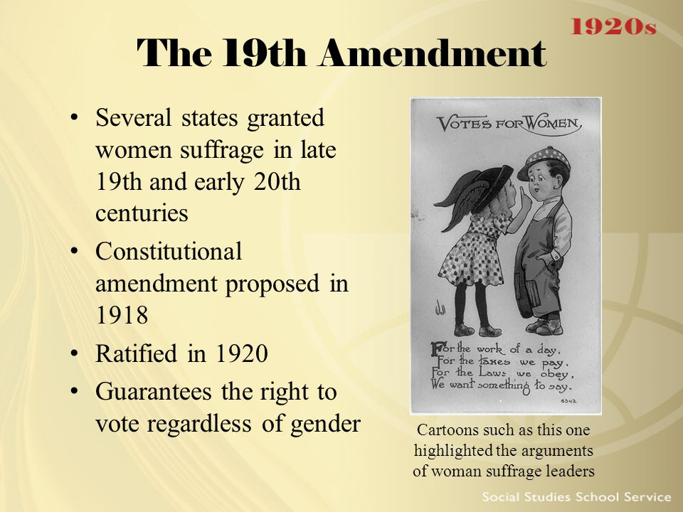 The 19th Amendment Several states granted women suffrage in late 19th and early 20th centuries. Constitutional amendment proposed in 1918.