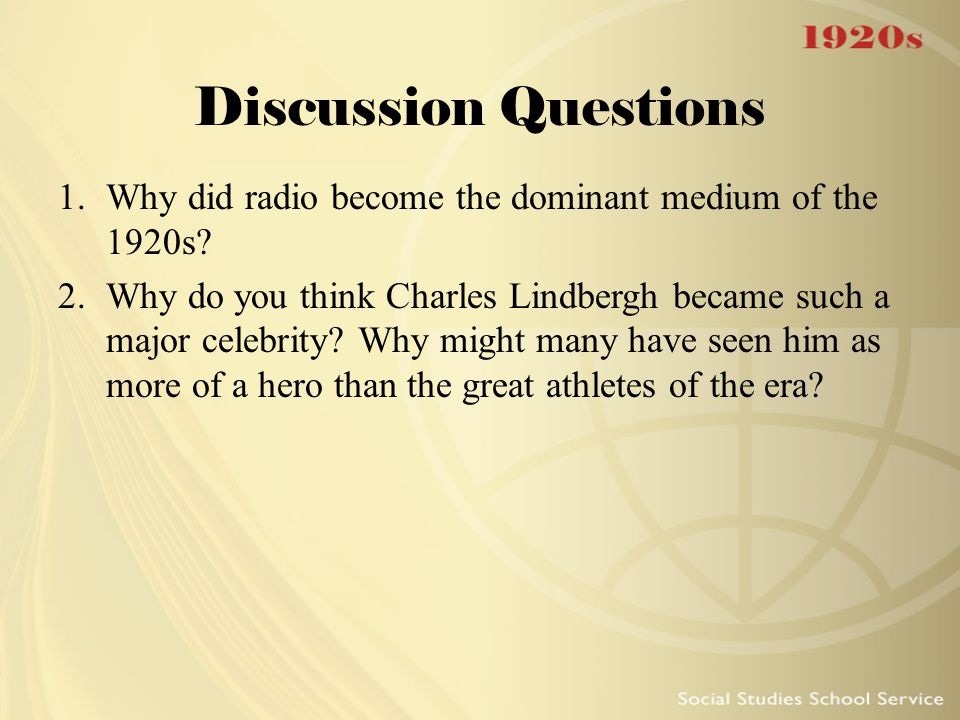 Discussion Questions Why did radio become the dominant medium of the 1920s