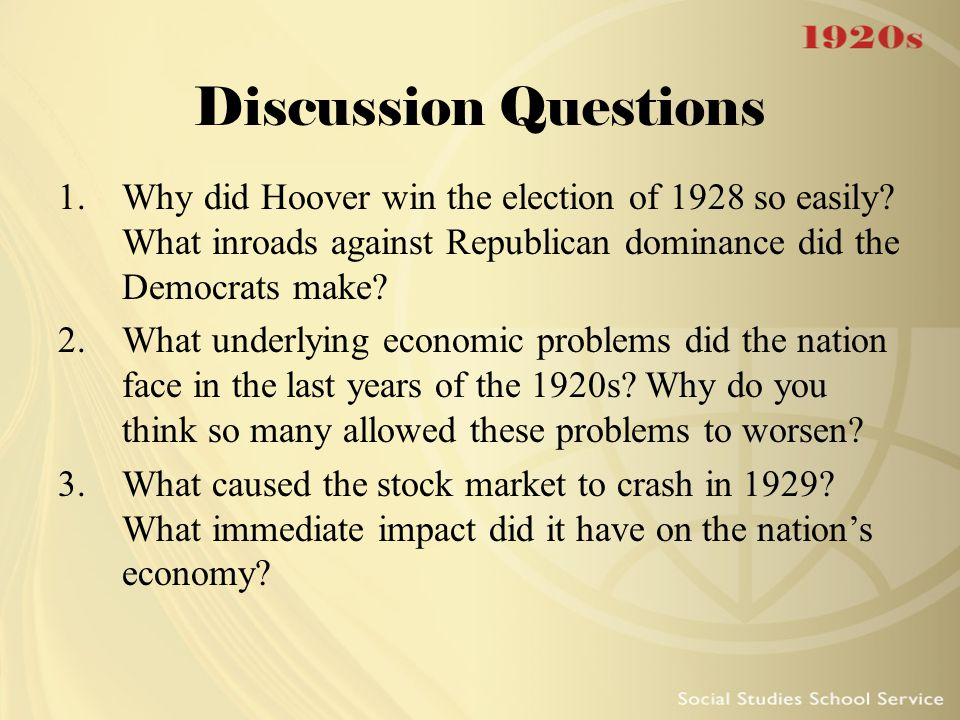 Discussion Questions Why did Hoover win the election of 1928 so easily What inroads against Republican dominance did the Democrats make