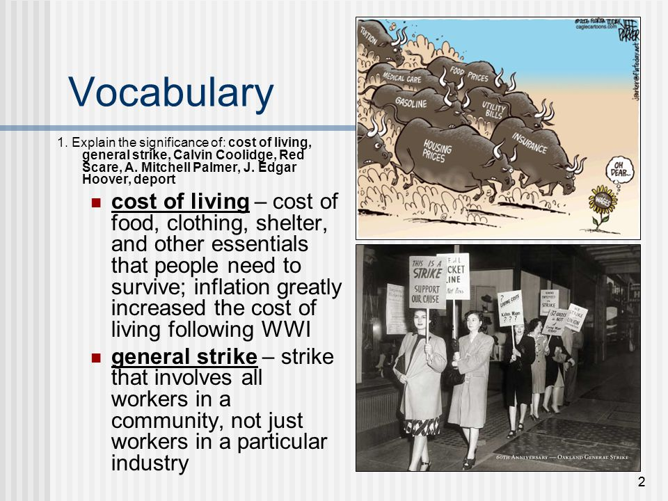 Vocabulary 1. Explain the significance of: cost of living, general strike, Calvin Coolidge, Red Scare, A. Mitchell Palmer, J. Edgar Hoover, deport.