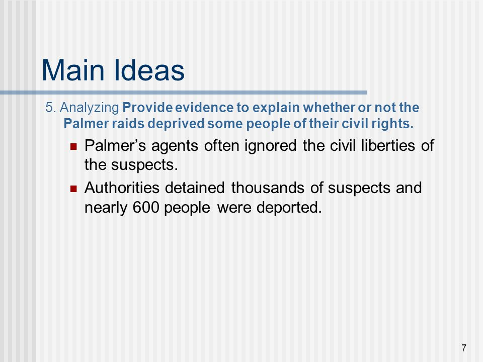 Main Ideas 5. Analyzing Provide evidence to explain whether or not the Palmer raids deprived some people of their civil rights.
