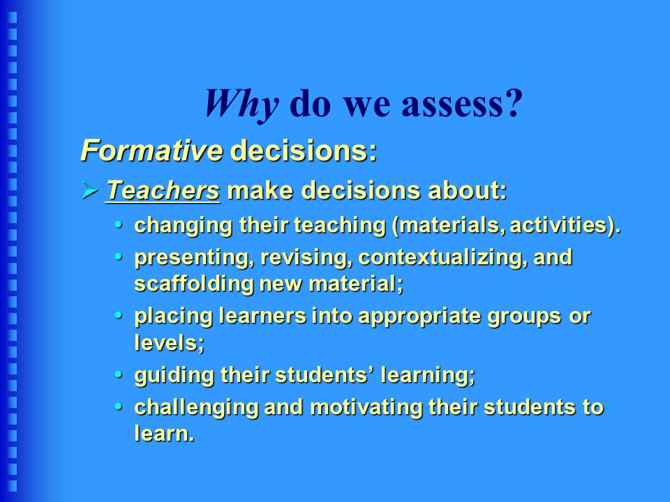 Why do we assess Formative decisions: Teachers make decisions about: