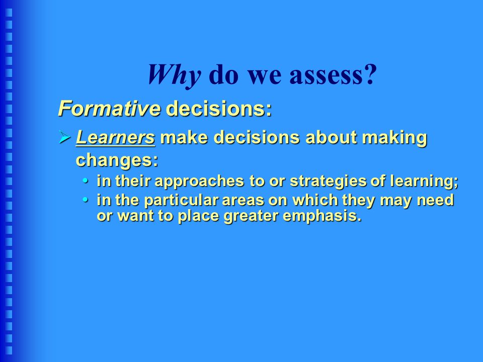Why do we assess Formative decisions: