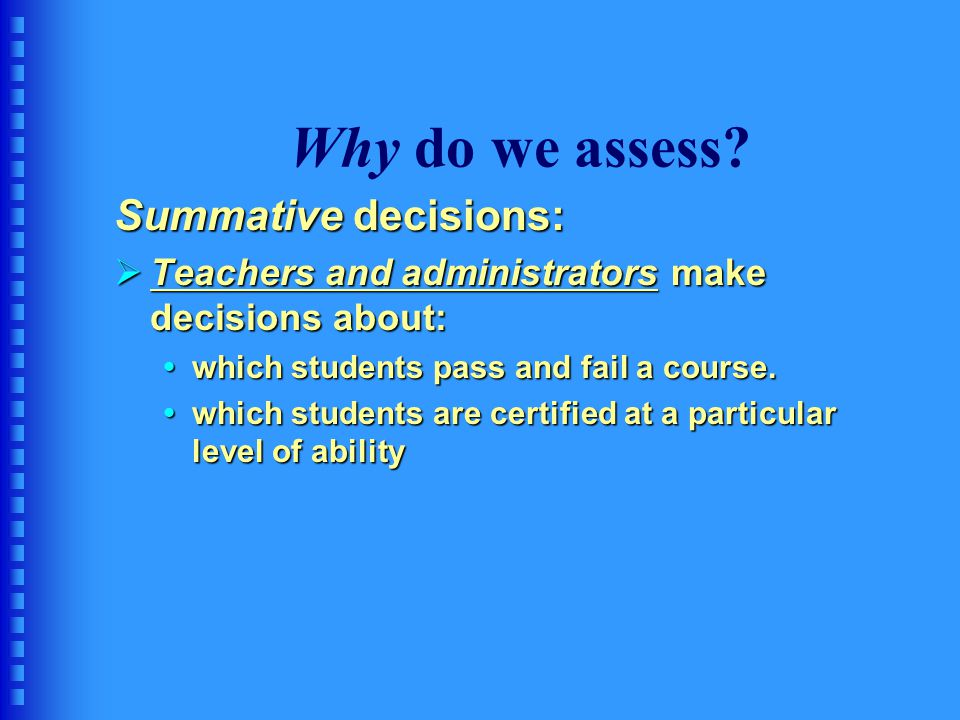 Why do we assess Summative decisions: