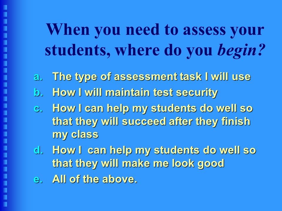 When you need to assess your students, where do you begin