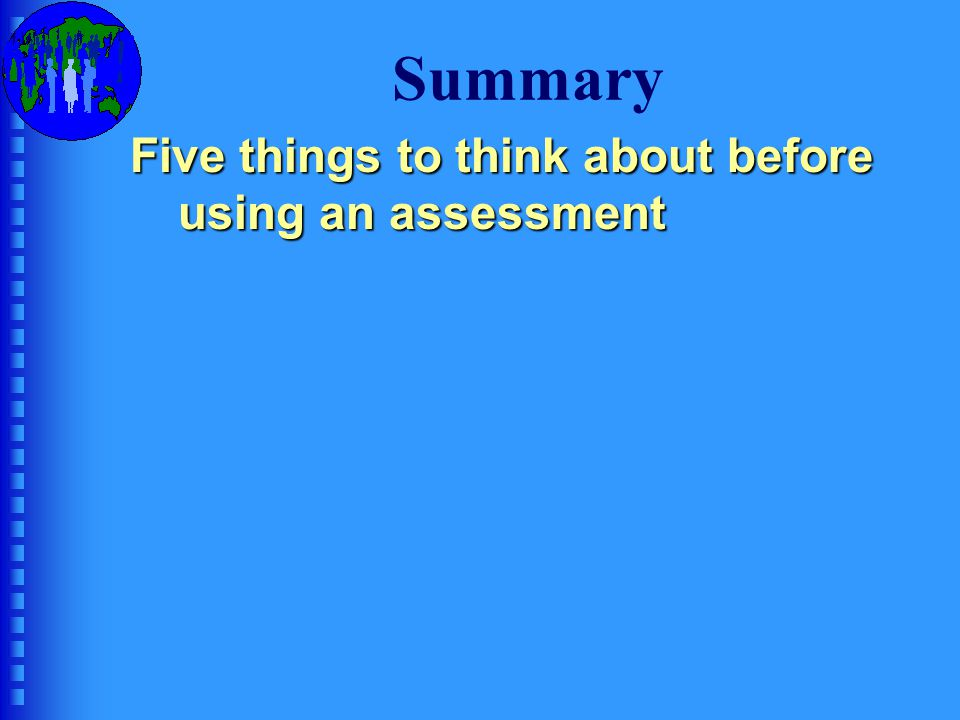 Summary Five things to think about before using an assessment