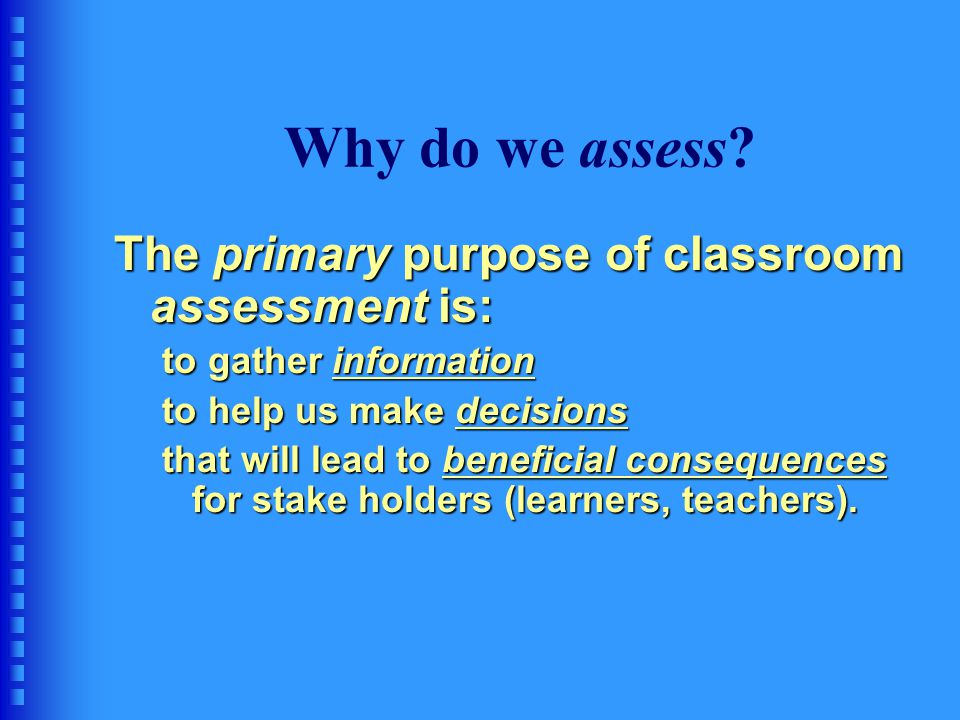 Why do we assess The primary purpose of classroom assessment is: