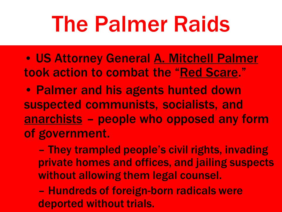 The Palmer Raids US Attorney General A. Mitchell Palmer took action to combat the Red Scare.