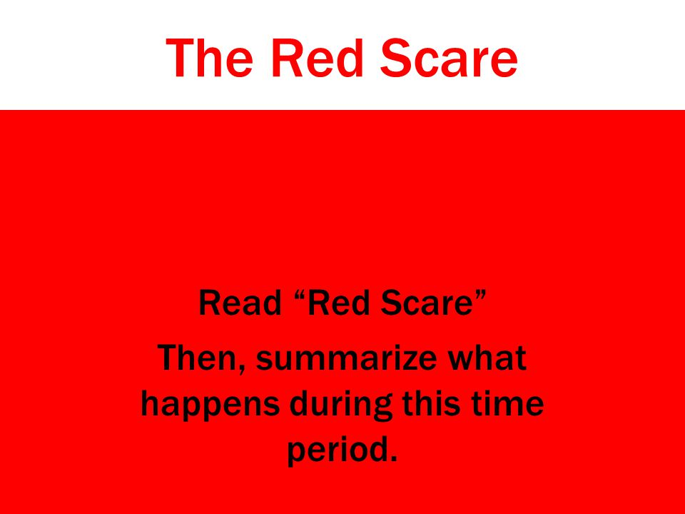 Read Red Scare Then, summarize what happens during this time period.