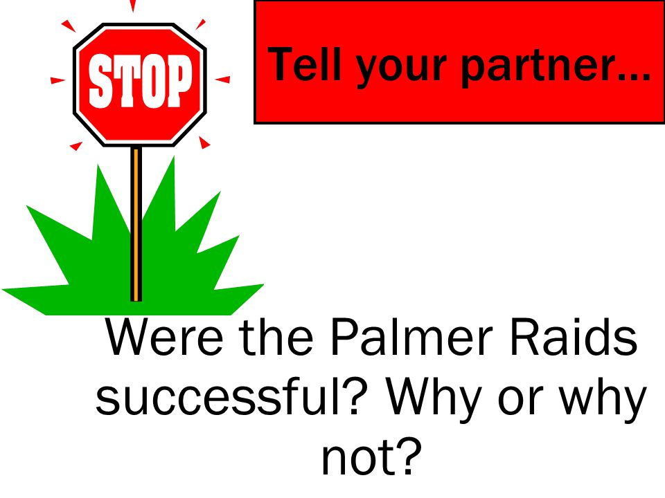 Were the Palmer Raids successful Why or why not
