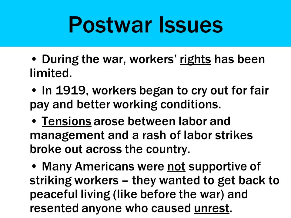 Postwar Issues During the war, workers' rights has been limited.