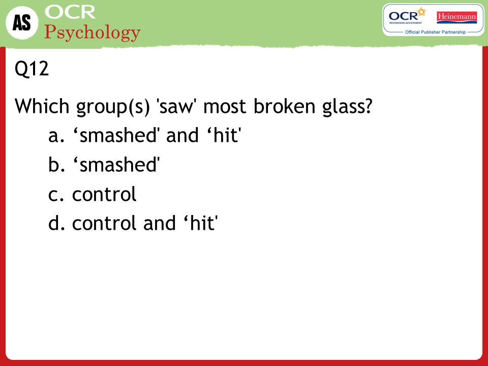 Q12 Which group(s) saw most broken glass 'smashed and 'hit 'smashed control control and 'hit