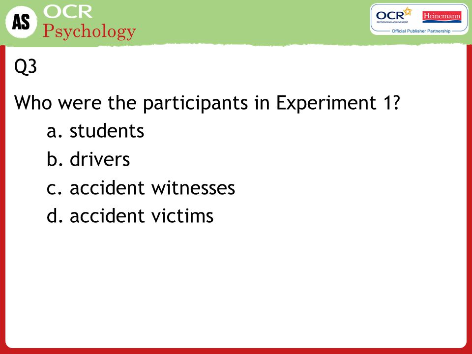 Q3 Who were the participants in Experiment 1 students drivers accident witnesses accident victims