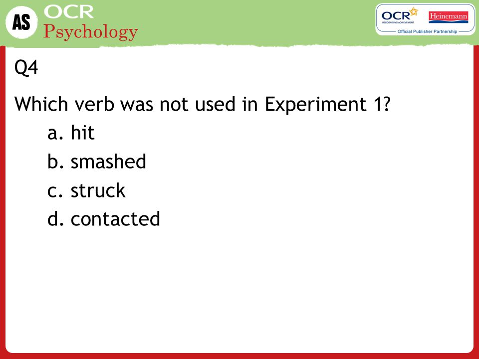 Q4 Which verb was not used in Experiment 1 hit smashed struck contacted