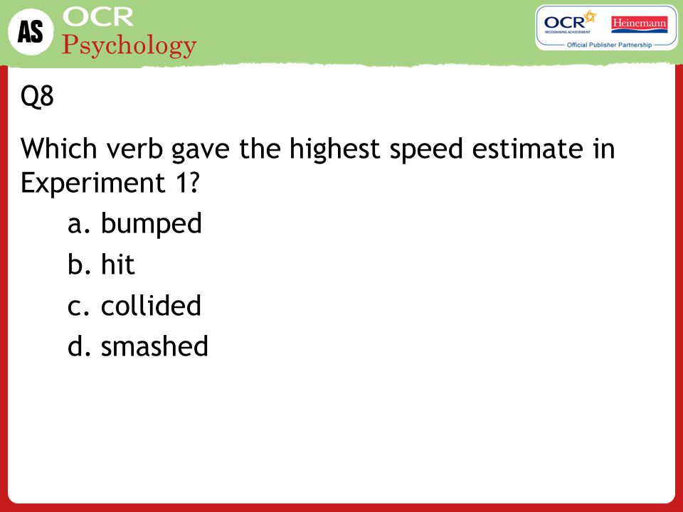 Q8 Which verb gave the highest speed estimate in Experiment 1 bumped hit collided smashed