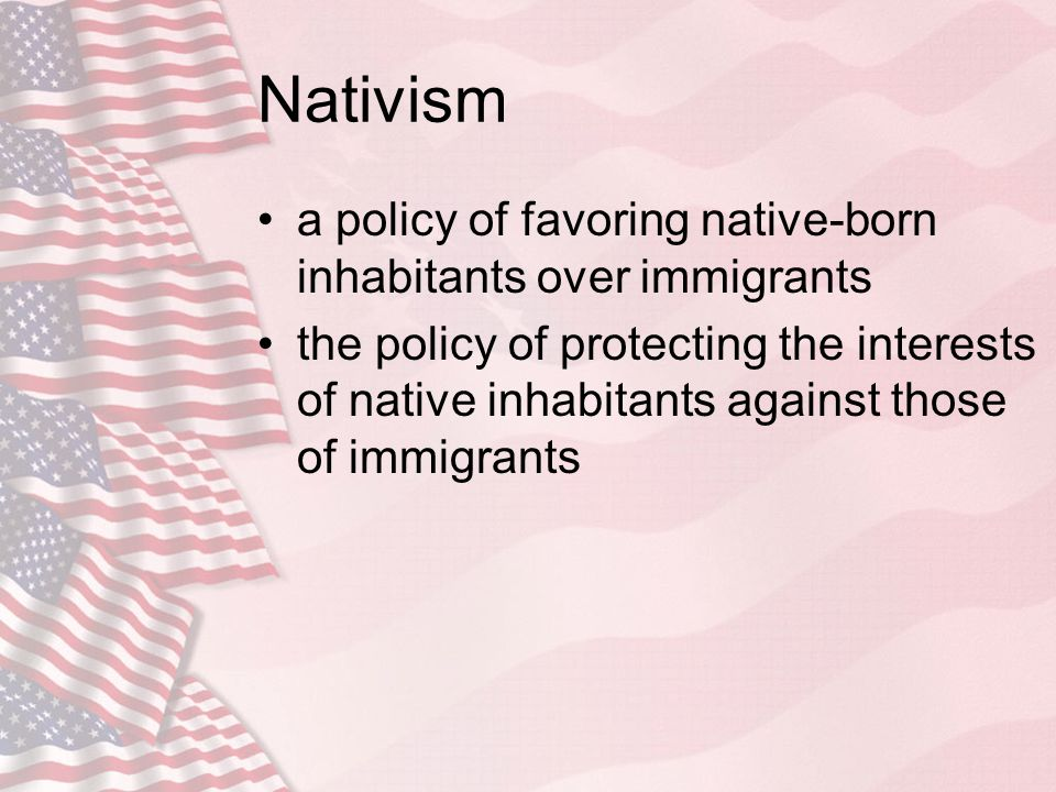 Nativism a policy of favoring native-born inhabitants over immigrants