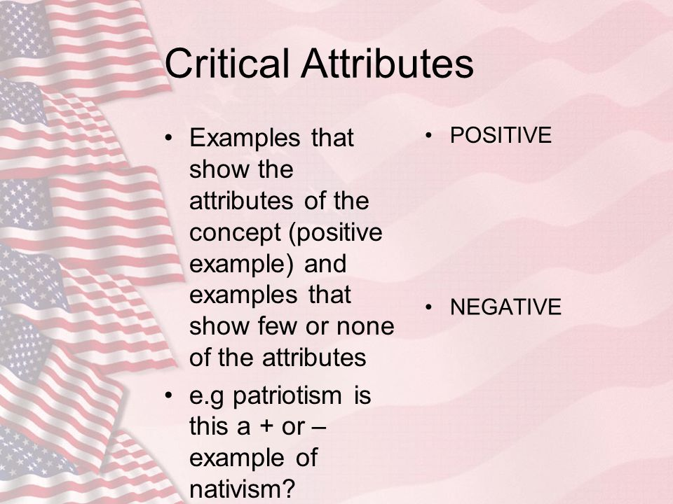 Critical Attributes Examples that show the attributes of the concept (positive example) and examples that show few or none of the attributes.
