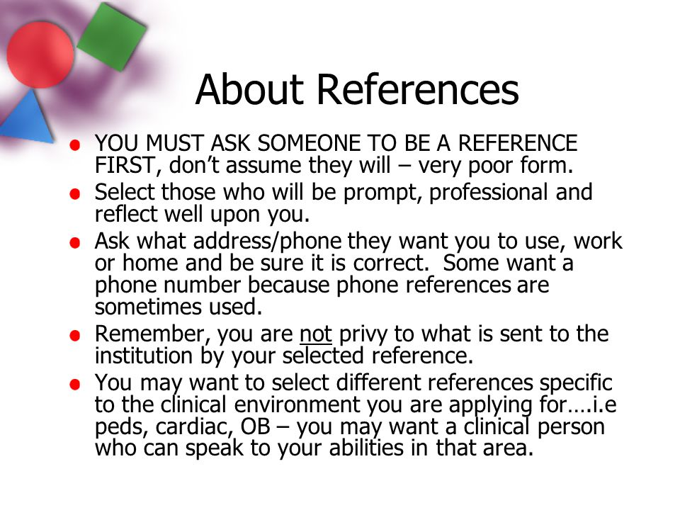About References YOU MUST ASK SOMEONE TO BE A REFERENCE FIRST, don't assume they will – very poor form.