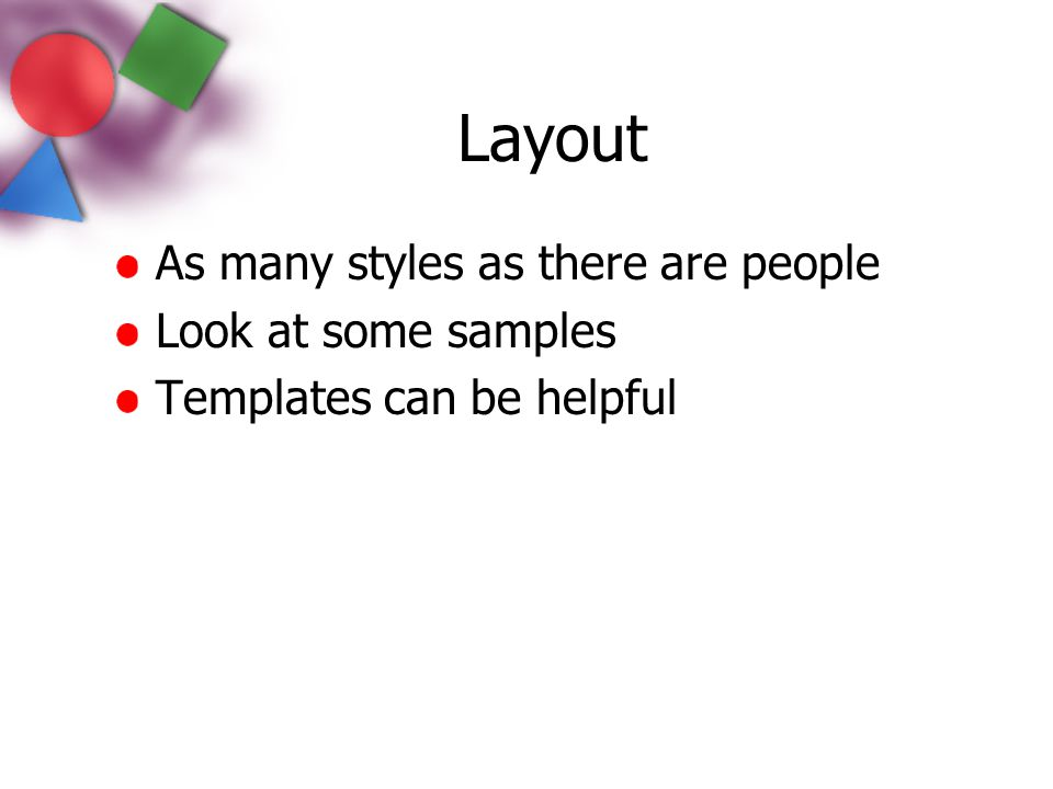 Layout As many styles as there are people Look at some samples