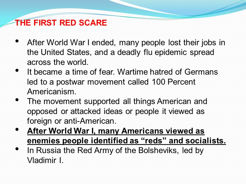 THE FIRST RED SCARE After World War I ended, many people lost their jobs in the United States, and a deadly flu epidemic spread across the world.