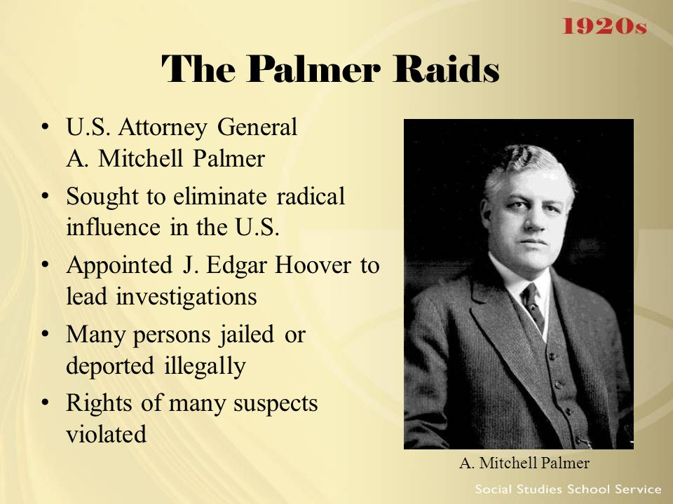 The Palmer Raids U.S. Attorney General A. Mitchell Palmer