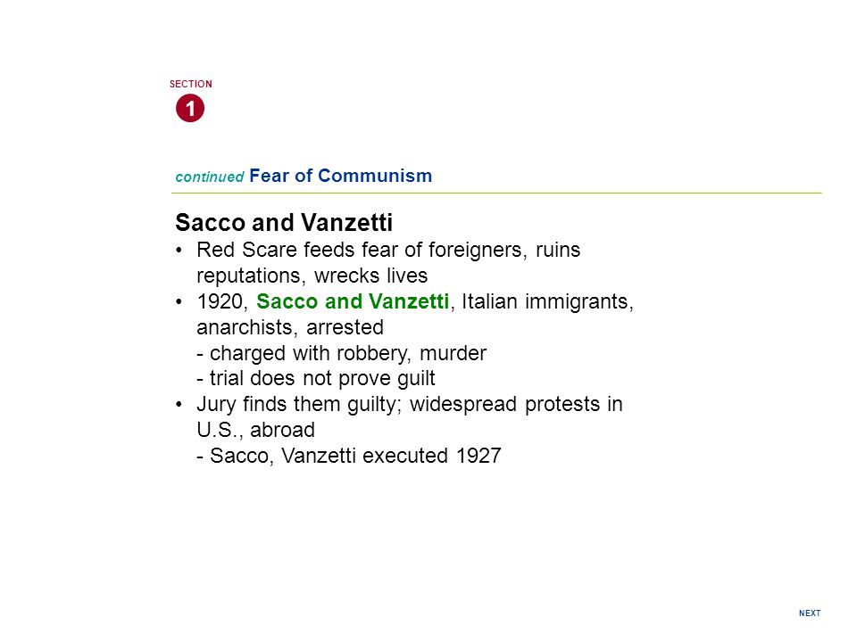 1 SECTION. continued Fear of Communism. Sacco and Vanzetti. Red Scare feeds fear of foreigners, ruins reputations, wrecks lives.