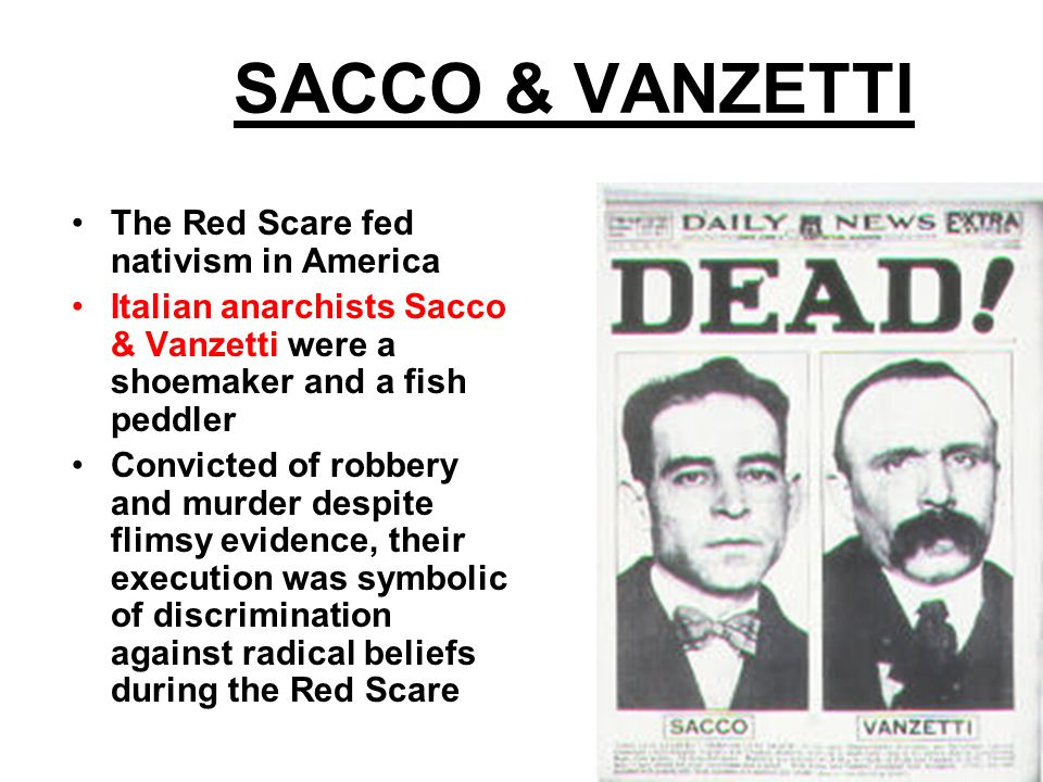 SACCO & VANZETTI The Red Scare fed nativism in America