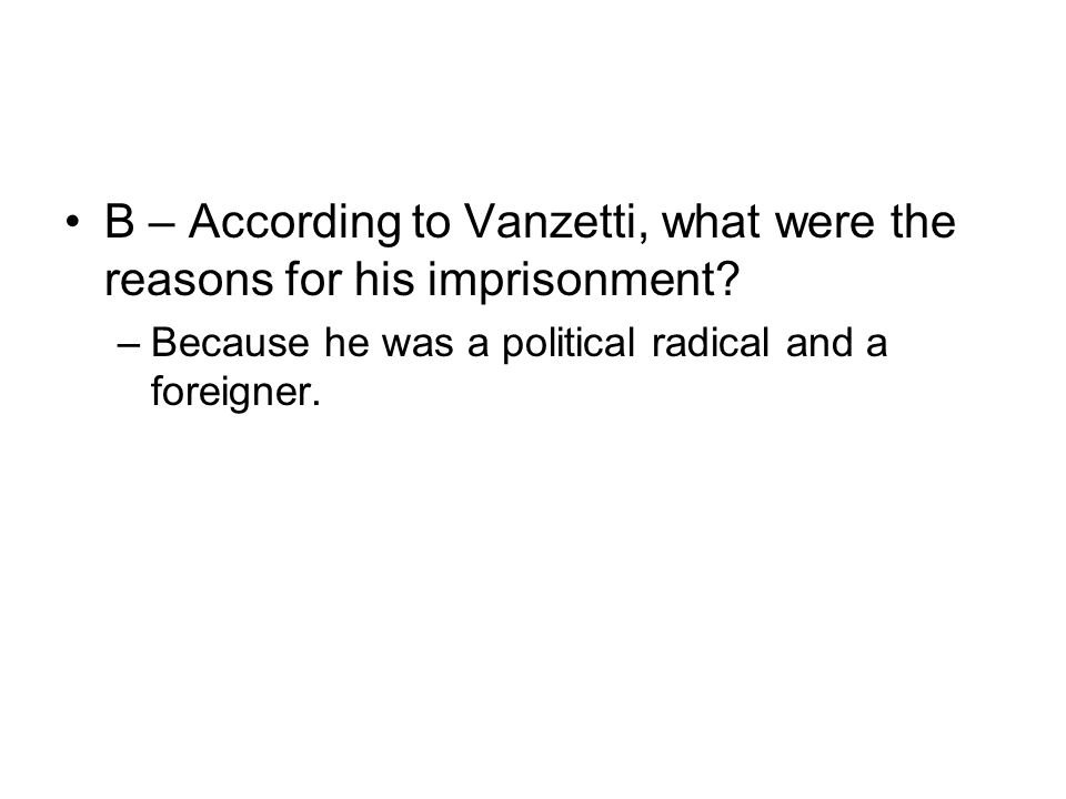 B – According to Vanzetti, what were the reasons for his imprisonment