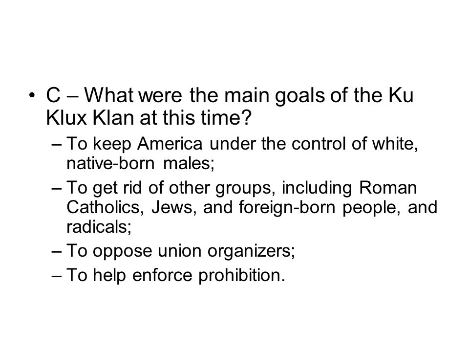 C – What were the main goals of the Ku Klux Klan at this time