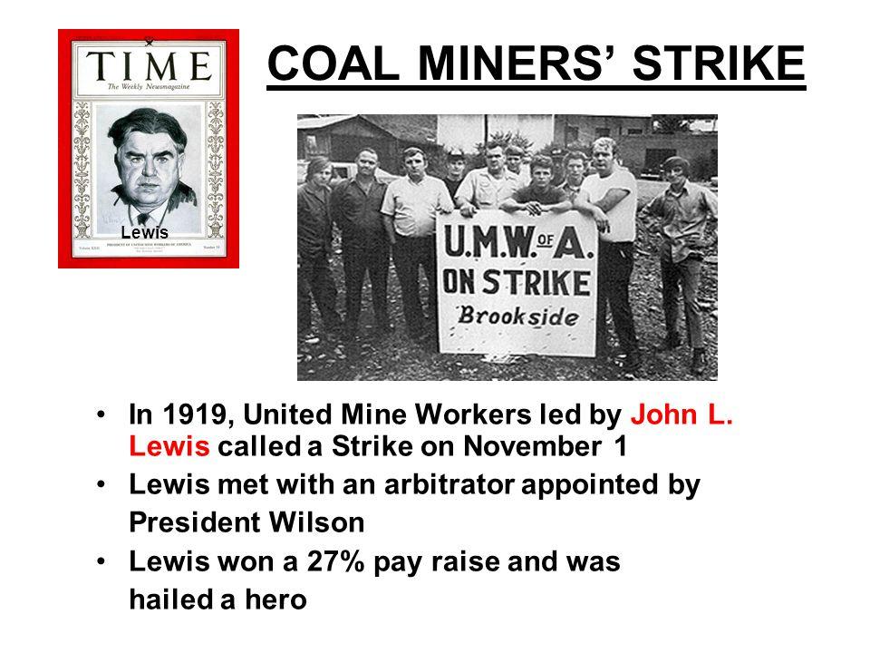 COAL MINERS' STRIKE Lewis. In 1919, United Mine Workers led by John L. Lewis called a Strike on November 1.