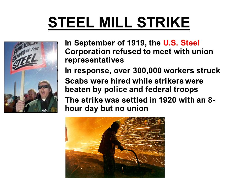 STEEL MILL STRIKE In September of 1919, the U.S. Steel Corporation refused to meet with union representatives.